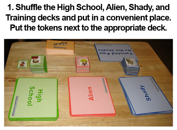 1. Shuffle the High School, Alien, Shady, and Training decks and put in a convenient place. Put the tokens next to the appropriate deck.